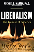Liberalism: The Demise of America by Michael…