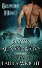 Bayou Heat: Bayon [and] Jean-Baptiste by…