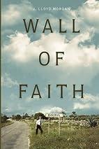 Wall Of Faith by J. Lloyd Morgan