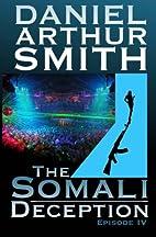 The Somali Deception: Episode IV by Daniel…