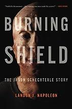 Burning Shield: The Jason Schechterle Story…