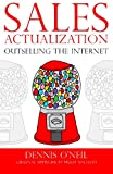 O'Neil, Dennis: Sales Actualization: Outselling the Internet