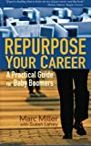 Miller, Marc: Repurpose Your Career: A Practical Guide for Baby Boomers