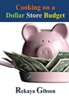 Cooking on a Dollar Store Budget by Rekaya…