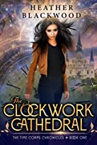 The Clockwork Cathedral by Heather Blackwood