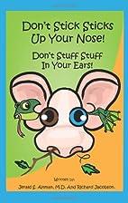 Don't Stick Sticks Up Your Nose! Don't Stuff…