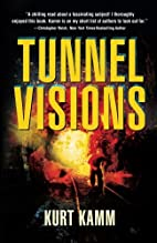 Tunnel Visions by Kurt Kamm