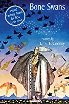 Bone Swans: Stories by C. S. E. Cooney