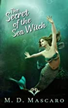 The Secret of the Sea Witch by M. D. Mascaro