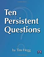 Ten Persistent Questions: Why We Keep the…