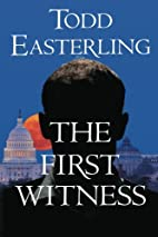 The First Witness by Todd Easterling