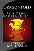Dragonfold: And Other Adventures by Tyrean…