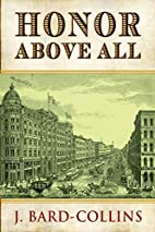 Honor Above All by J. Bard-Collins