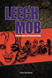 Harwood, John: Leech Mob: A Novel about a Connecticut Gang