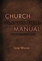 Church Planter Field Manual: Exploring by…