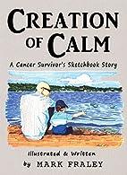 Creation of Calm : A Cancer Survivor's…