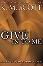 Give in to Me by K.M. Scott
