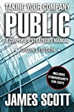 Scott, James: Taking Your Company Public, A Corporate Strategies Manual (New Renaissance Series on Corporate Strategies)