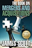 Scott, James: The Book on Mergers and Acquisitions (New Renaissance Series on Corporate Strategies)