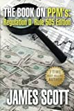 Scott, James: The Book on PPMs: Regulation D Rule 505 Edition (New Renaissance Series on Corporate Strategies) (Volume 4)