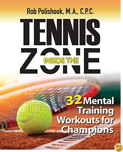TTennis Inside the Zone: 32 Mental Training Workouts for Champions
