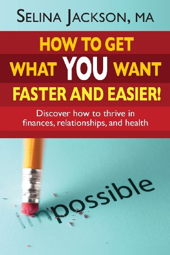 how-to-get-what-you-want-faster-and-easier-discover-how-to-thrive-in-finances-relationships-and-health