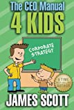 Scott, James: The CEO Manual 4 Kids