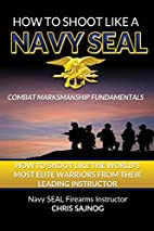 How to Shoot Like a Navy SEAL: Combat…
