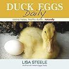 Duck Eggs Daily: Raising Happy, Healthy…