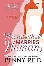 Neanderthal Marries Human by Penny Reid