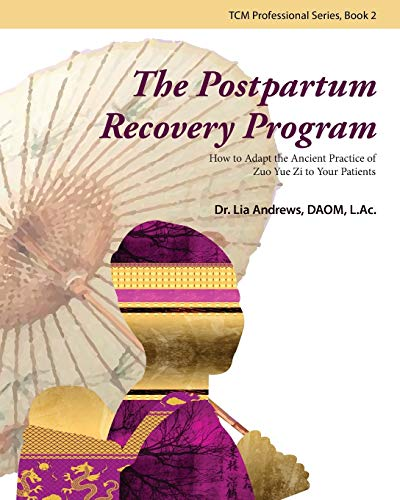 the-postpartum-recovery-program-how-to-adapt-the-ancient-practice-of-zuo-yue-zi-to-your-patients-tcm-practitioner-series-volume-2