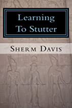 Learning To Stutter by Sherm Davis