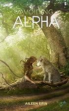 Avoiding Alpha (Alpha Girl #2) by Aileen…