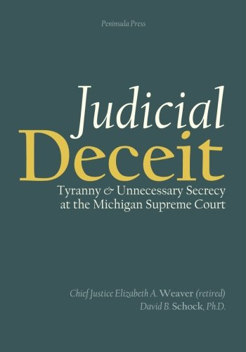 judicial-deceit-tyranny-and-unnecessary-secrecy-at-the-michigan-supreme-court