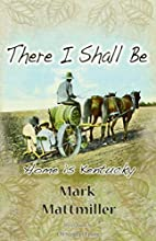 There I Shall Be by Mark Mattmiller