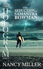 Hologram: The Seduction of Samantha Bowman…