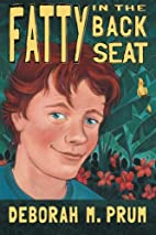 Fatty in the Back Seat by Deborah M. Prum