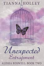 Unexpected Entrapment by Tianna Holley