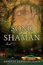 Song of the Shaman by Annette Vendryes Leach