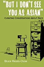 But I Don't See You as Asian: Curating…