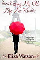 Kissing My Old Life Au Revoir by Eliza…