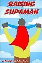 Raising Supaman by Nathaniel A Turner J.D.