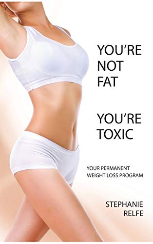 youre-not-fat-youre-toxic-your-permanent-weight-loss-program