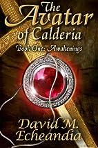 The Avatar of Calderia: Book 1: Awakenings…
