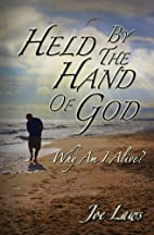 Held by the Hand of God: Why am I Alive by…