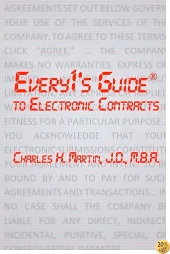 Every1's Guide to Electronic Contracts: Contract Law on How to Create Electronic Signatures and Contracts
