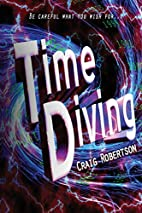 Time Diving: Be Careful What You Wish For...…