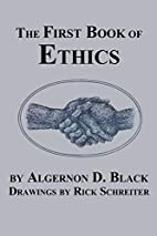 The First Book of Ethics by Algernon D Black
