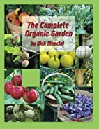 The Complete Organic Garden by Nick Mancini
