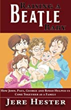 Raising a Beatle Baby by Jere Hester